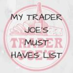 My Trader Joe's Must Haves List