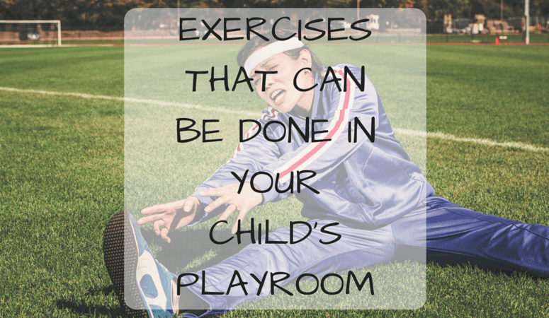 Exercises That Can Be Done In Your Child's Playroom