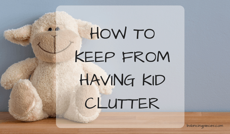 How To Keep From Having Kid Clutter