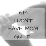 GP: I Don't Have Mom Guilt