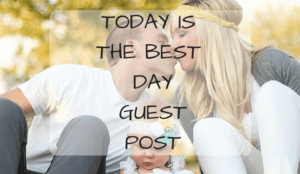 Today is the best day guest post