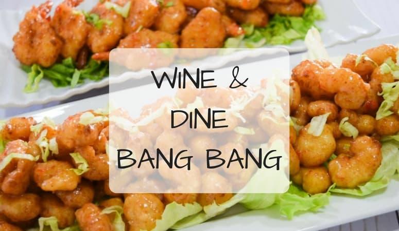Wine & Dine Bang Bang