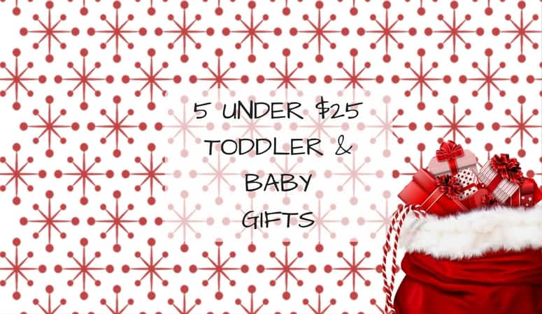 5 Under $25 Toddler & Baby Gifts