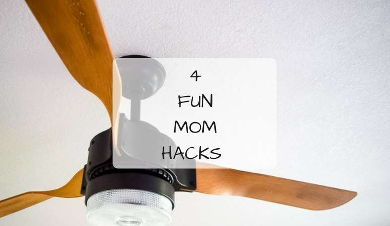 4 Fun Mom Hacks