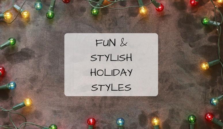 Fun & Stylish Holiday Styles