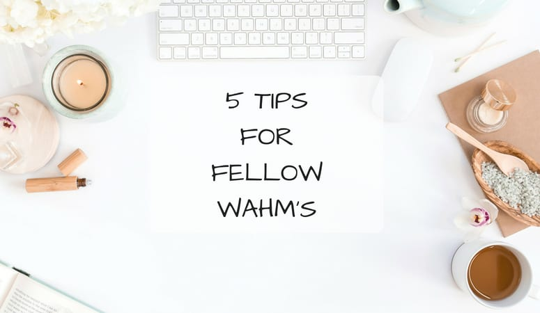 5 Tips For Fellow WAHM's