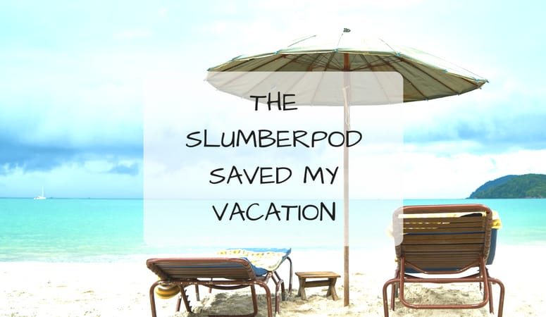 The SlumberPod Saved My Vacation