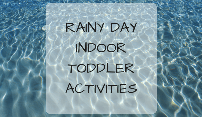 Rainy Day Indoor Toddler Activities