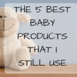 The 5 Best Baby Products That I Still Use For My Toddler