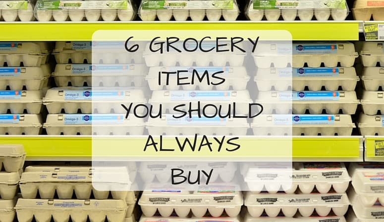 6 GROCERY ITEMS YOU SHOULD ALWAYS BUY