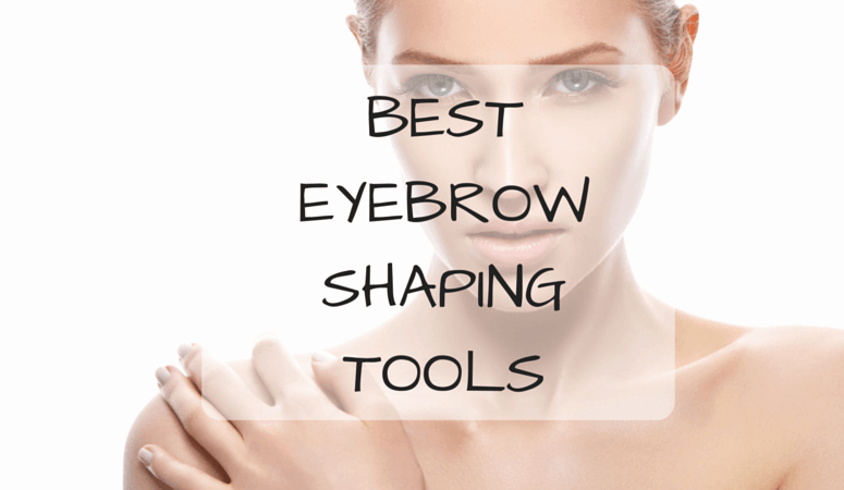 Best Eyebrow Shaping Tools