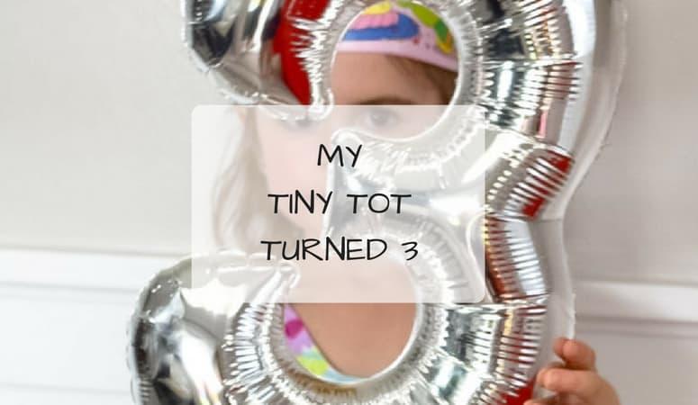 My Tiny Tot Turned 3