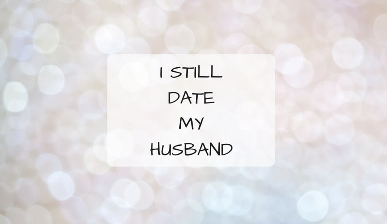 I Still Date My Husband