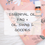 Essential Oil FAQ + Oil Swag & Goodies